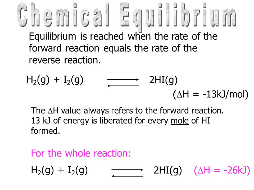 Chemical Equilibrium Equilibrium is reached when the rate of the