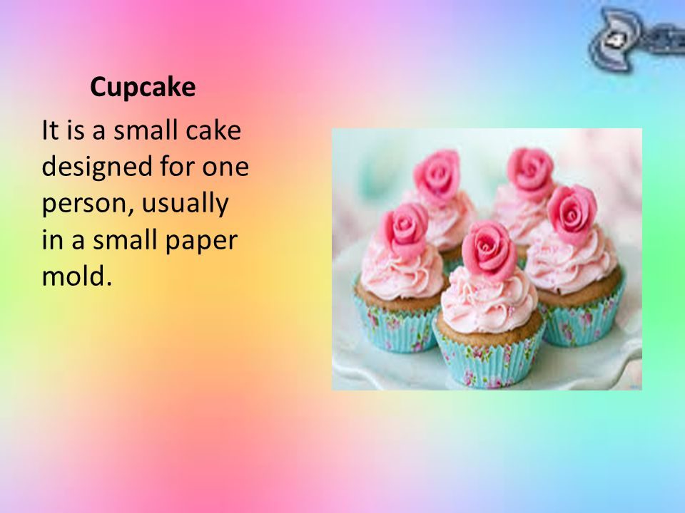 Cupcake It is a small cake designed for one person, usually in a small paper mold.