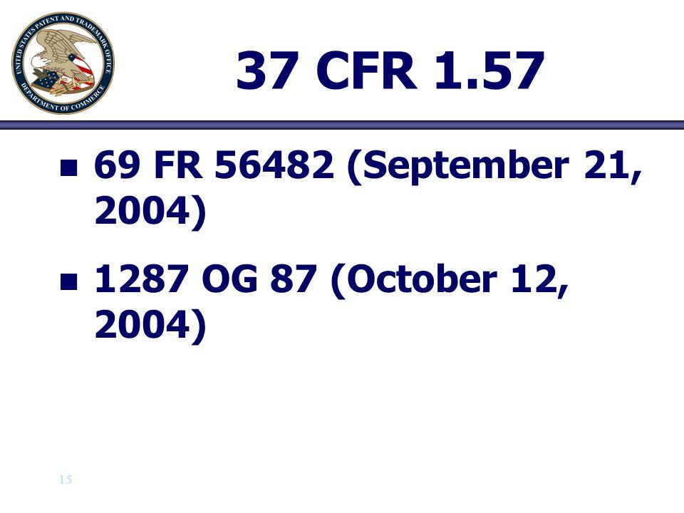 37 CFR 1.57 69 FR 56482 (September 21, 2004) 1287 OG 87 (October 12, 2004) 15