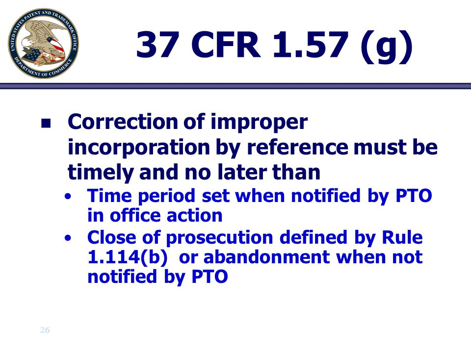 37 CFR 1.57 (g) Correction of improper incorporation by reference must be timely and no later than.