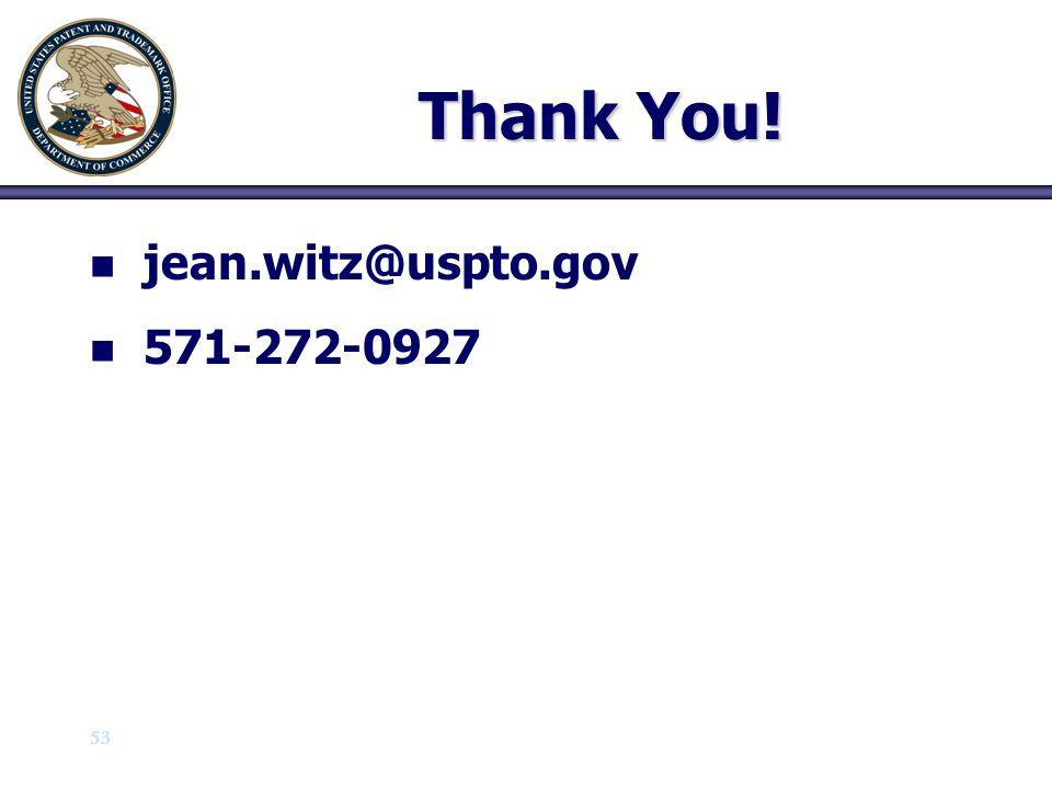 Thank You! jean.witz@uspto.gov 571-272-0927 53