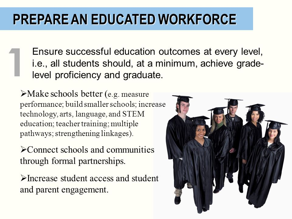 1 PREPARE AN EDUCATED WORKFORCE