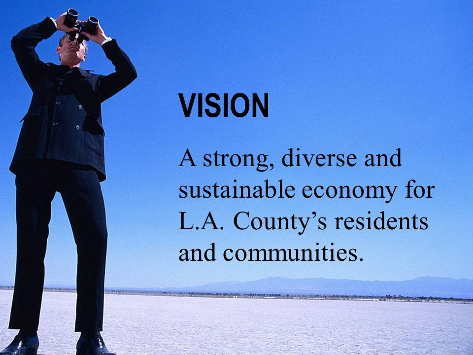 VISION A strong, diverse and sustainable economy for L.A. County's residents and communities.