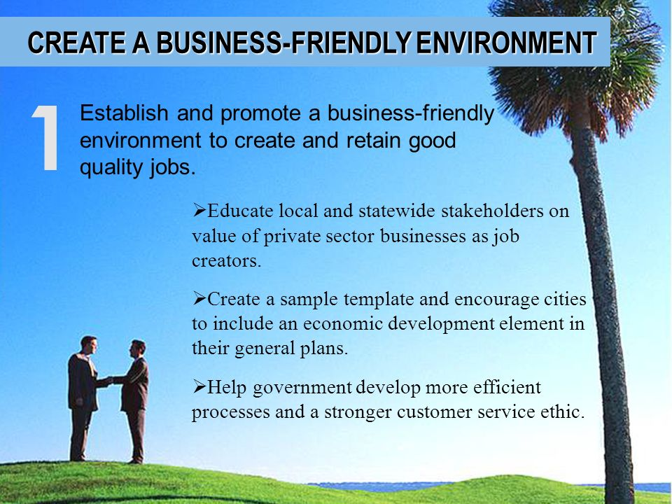 1 CREATE A BUSINESS-FRIENDLY ENVIRONMENT