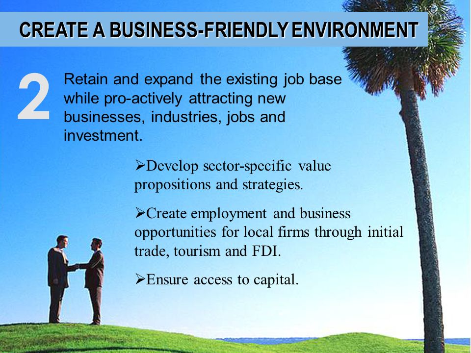 2 CREATE A BUSINESS-FRIENDLY ENVIRONMENT