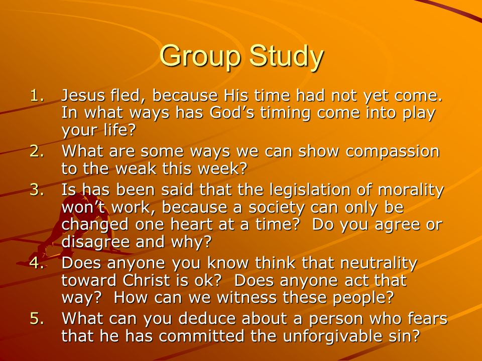 Group Study Jesus fled, because His time had not yet come. In what ways has God's timing come into play your life