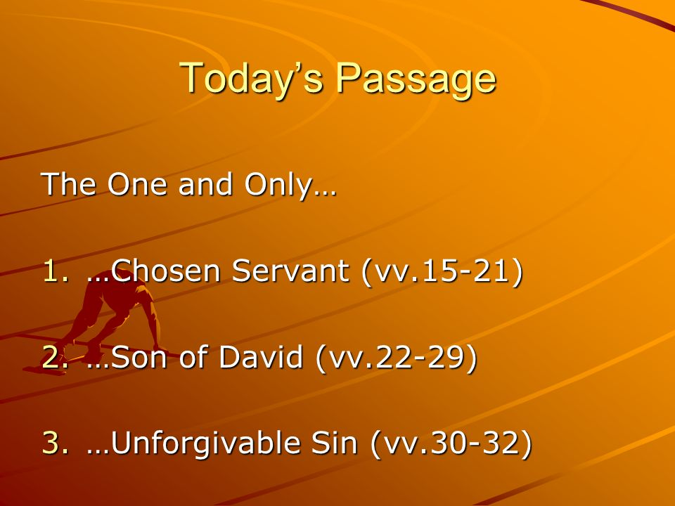 Today's Passage The One and Only… …Chosen Servant (vv.15-21)
