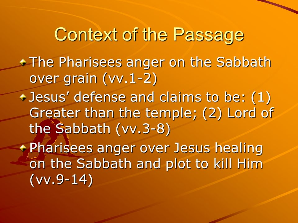 Context of the PassageThe Pharisees anger on the Sabbath over grain (vv.1-2)