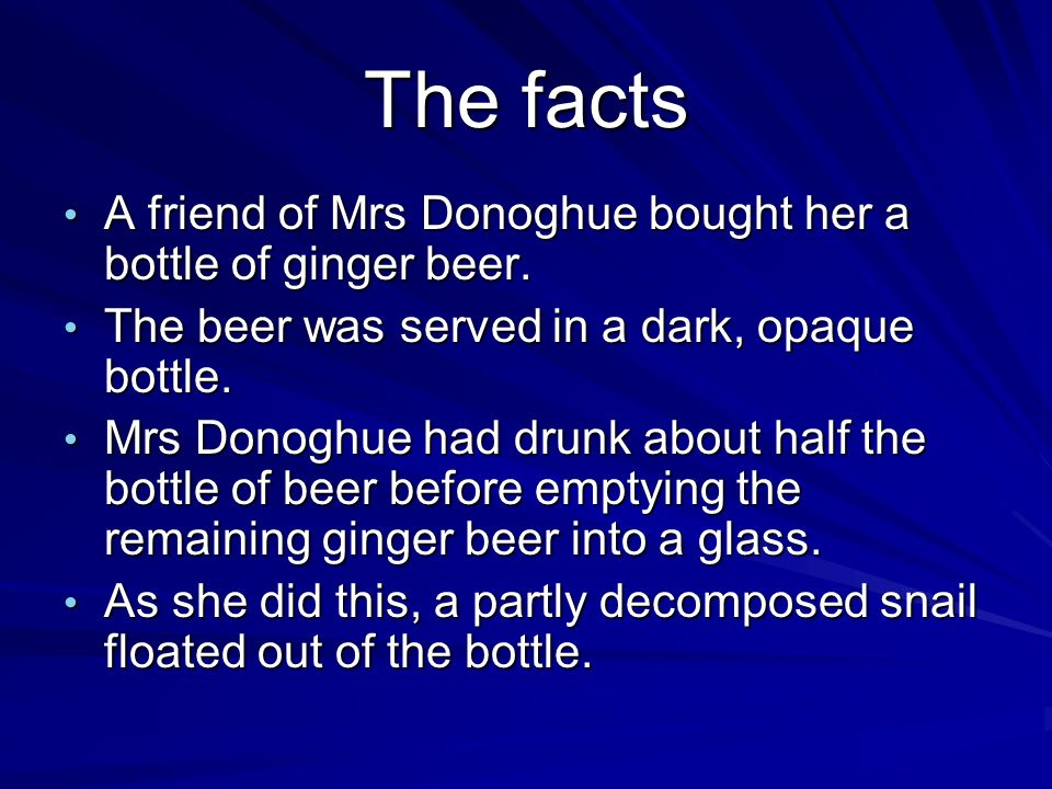 The facts A friend of Mrs Donoghue bought her a bottle of ginger beer.