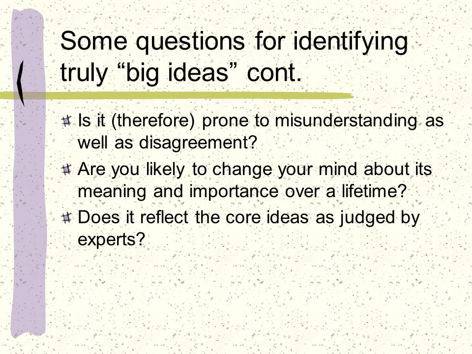Some questions for identifying truly big ideas cont.