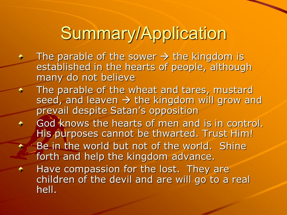 Summary/Application The parable of the sower  the kingdom is established in the hearts of people, although many do not believe.