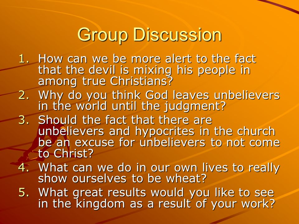 Group Discussion How can we be more alert to the fact that the devil is mixing his people in among true Christians