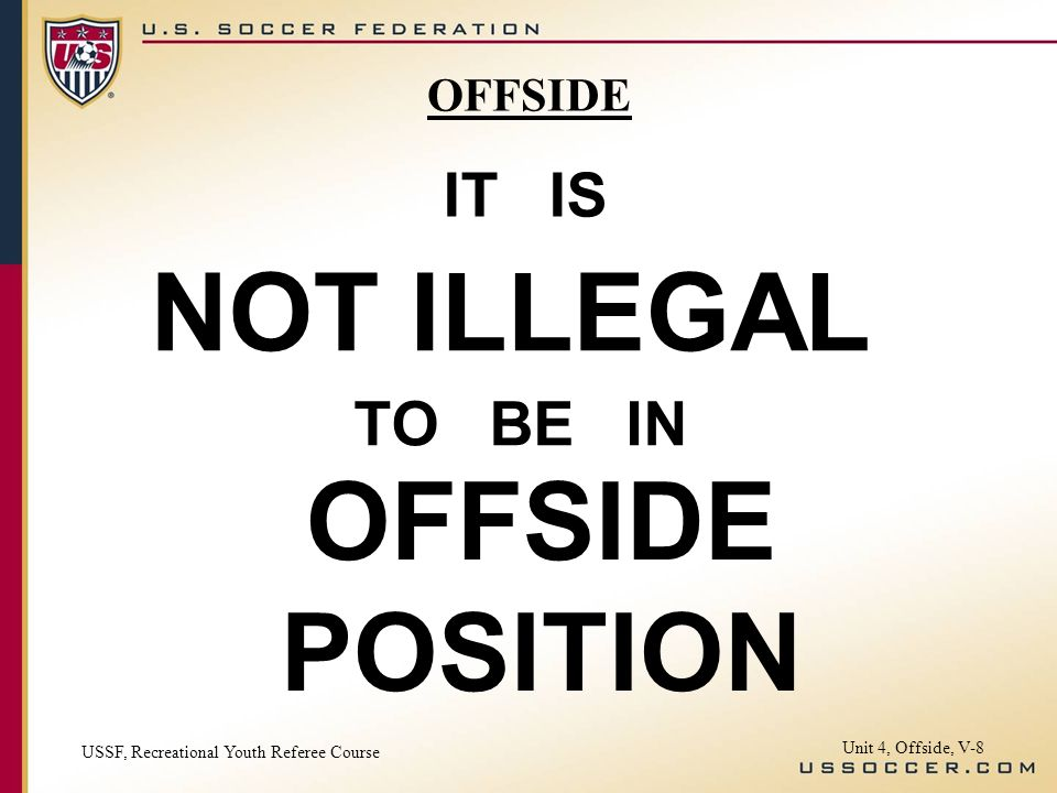 NOT ILLEGAL OFFSIDE POSITION IT IS TO BE IN OFFSIDE