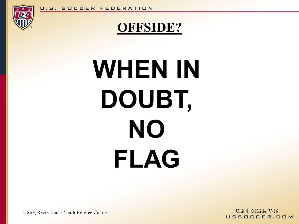 WHEN IN DOUBT, NO FLAG OFFSIDE Unit 4, Offside, V-19
