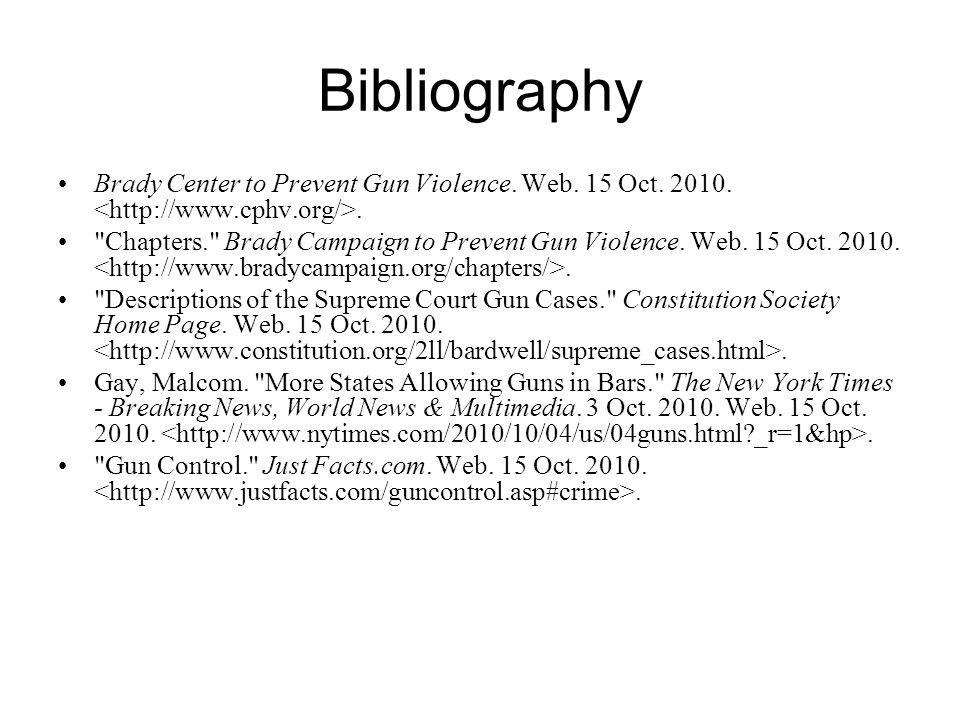 Bibliography Brady Center to Prevent Gun Violence. Web. 15 Oct. 2010. <http://www.cphv.org/>.