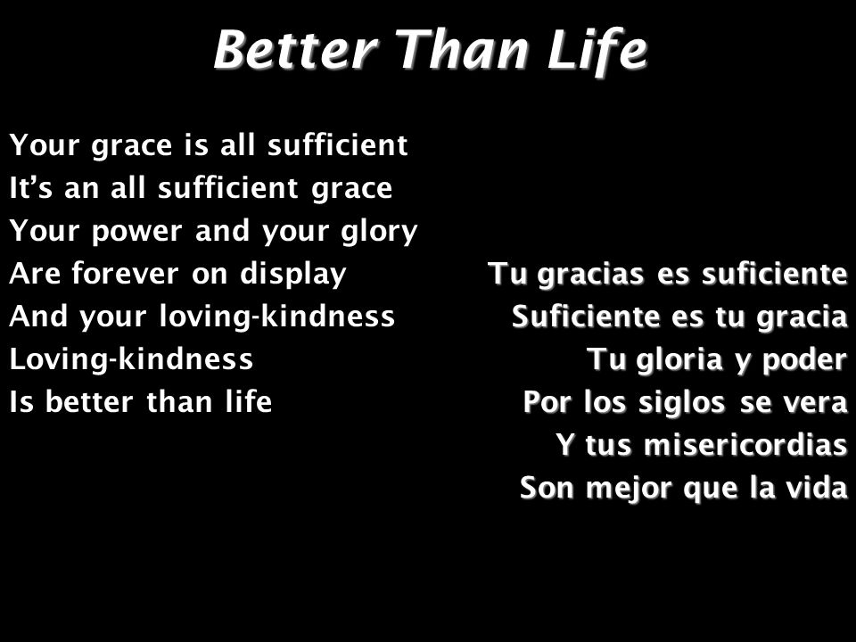 Better Than Life Your grace is all sufficient