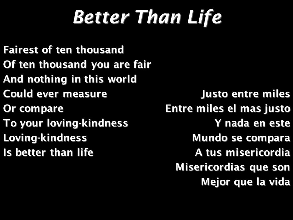 Better Than Life Fairest of ten thousand Of ten thousand you are fair