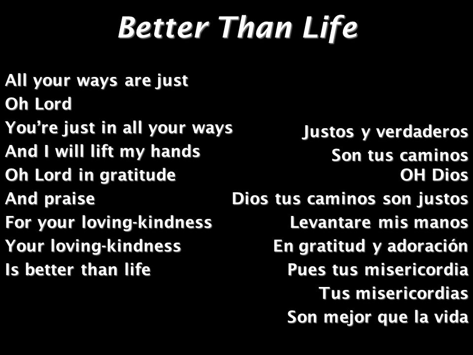 Better Than Life All your ways are just Oh Lord
