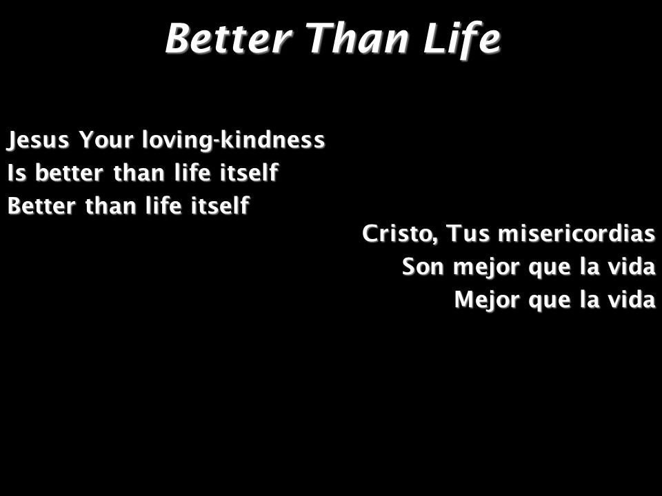 Better Than Life Jesus Your loving-kindness Is better than life itself