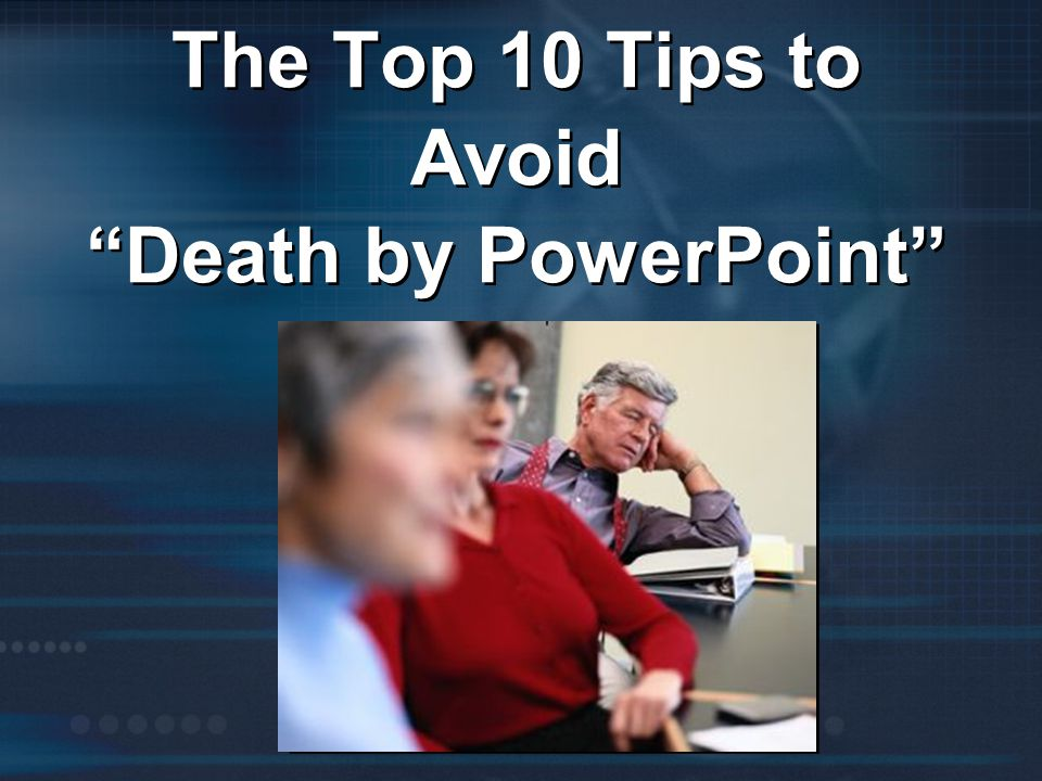 The Top 10 Tips to Avoid Death by PowerPoint