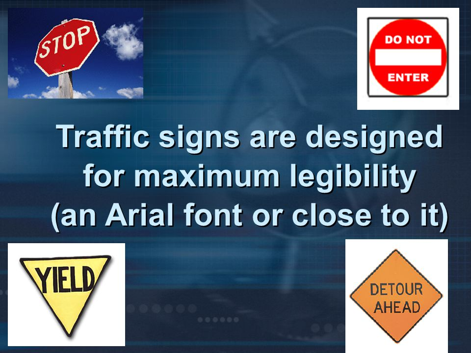 Traffic signs are designed for maximum legibility