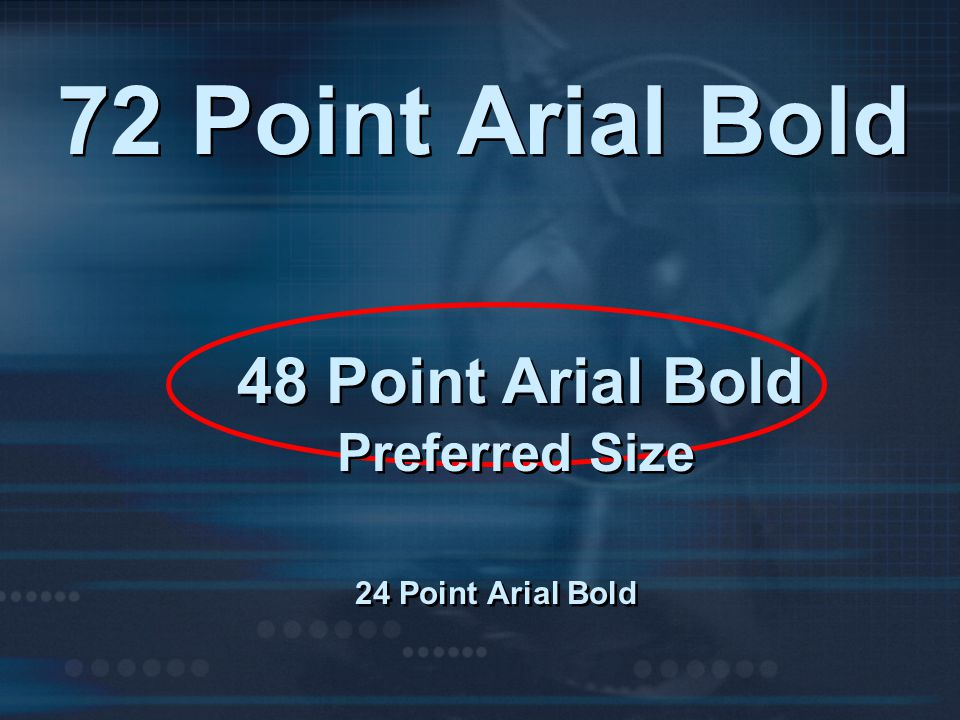 72 Point Arial Bold 48 Point Arial Bold Preferred Size