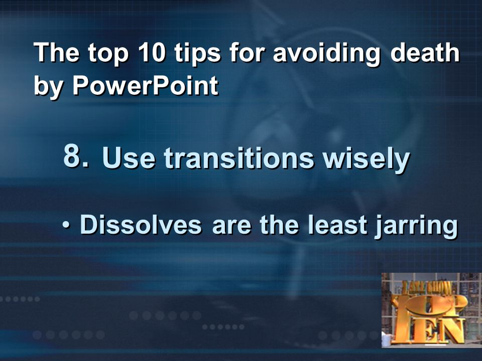 The top 10 tips for avoiding death by PowerPoint 8.