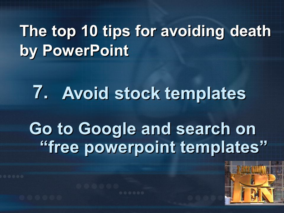 The top 10 tips for avoiding death by PowerPoint 7.
