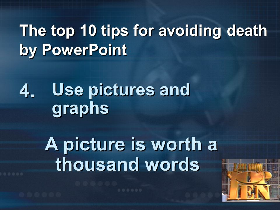 The top 10 tips for avoiding death by PowerPoint 4.