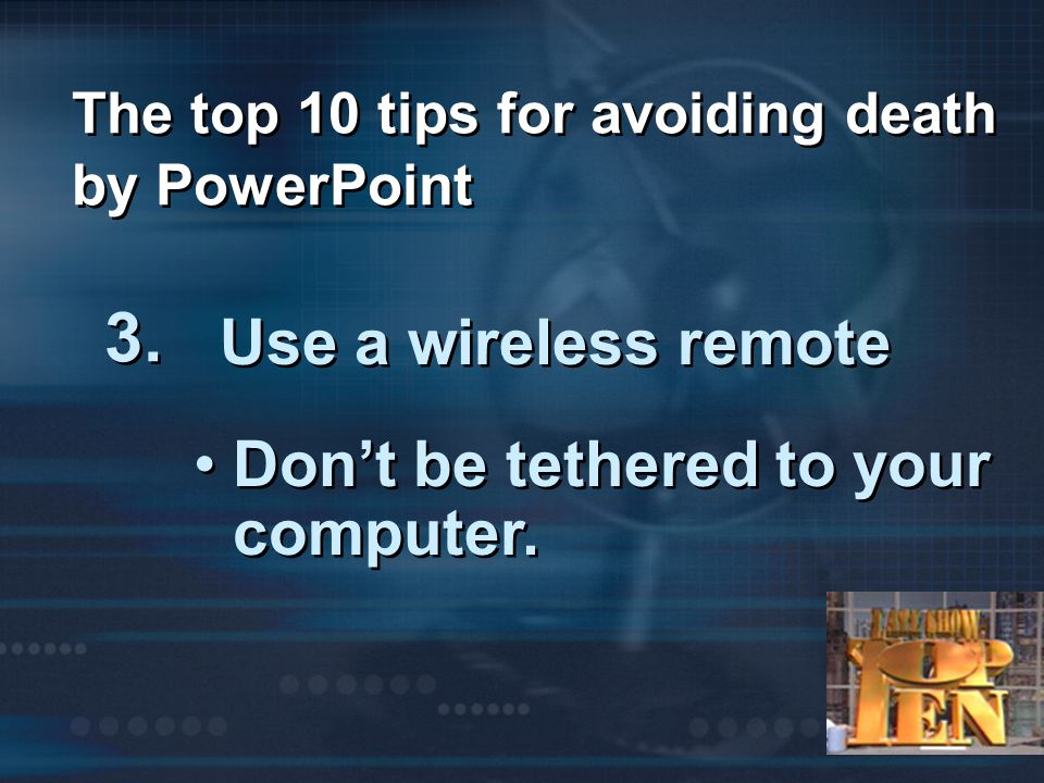The top 10 tips for avoiding death by PowerPoint 3.