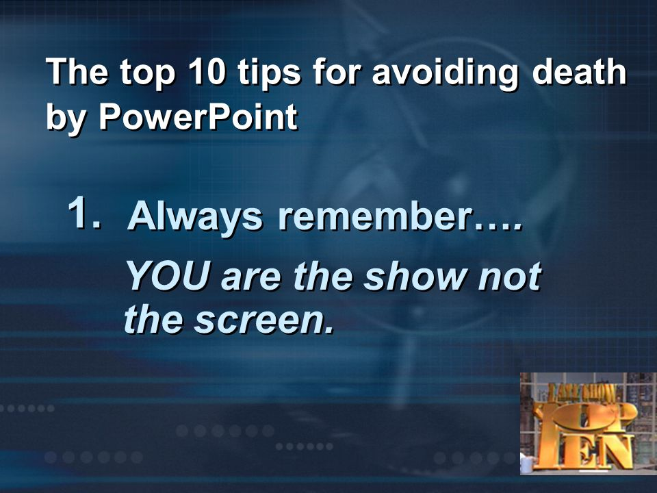The top 10 tips for avoiding death by PowerPoint 1.