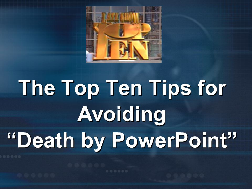 The Top Ten Tips for Avoiding Death by PowerPoint