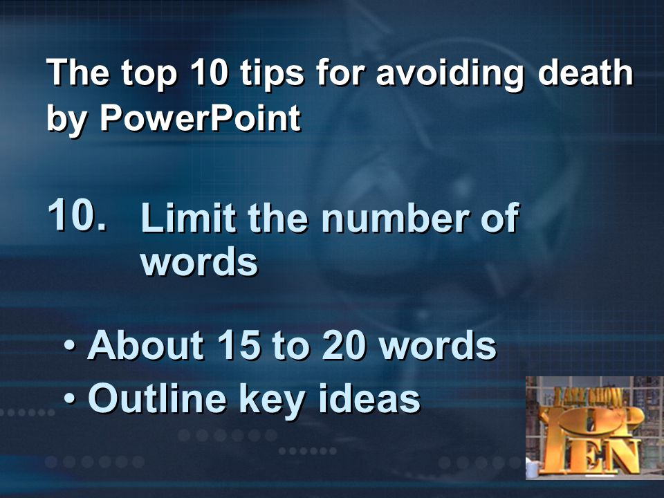 The top 10 tips for avoiding death by PowerPoint 10.
