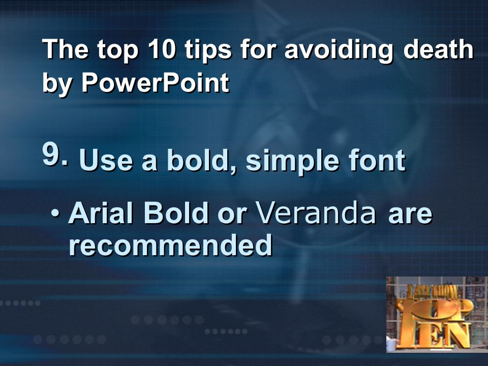 The top 10 tips for avoiding death by PowerPoint 9.