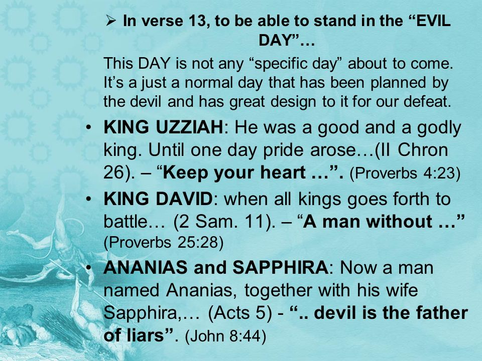 In verse 13, to be able to stand in the EVIL DAY …
