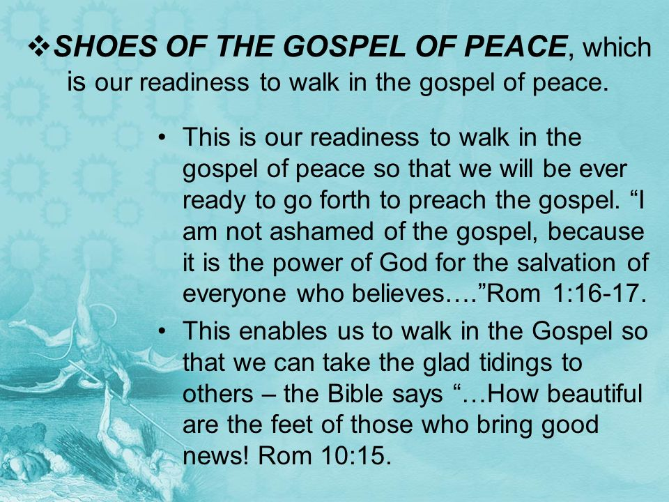 SHOES OF THE GOSPEL OF PEACE, which is our readiness to walk in the gospel of peace.
