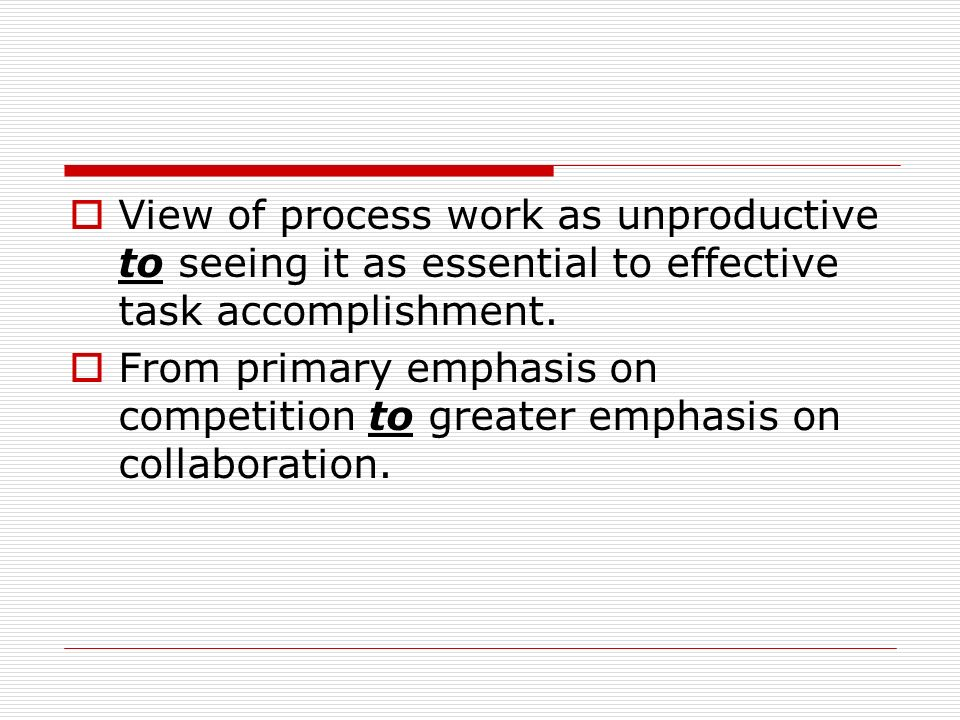 View of process work as unproductive to seeing it as essential to effective task accomplishment.