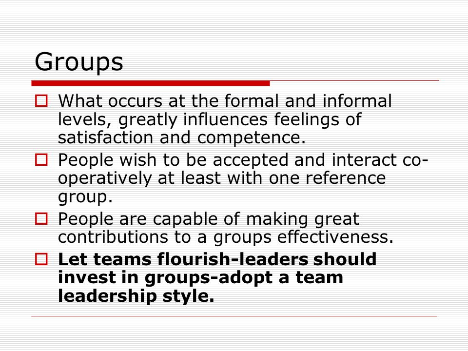 Groups What occurs at the formal and informal levels, greatly influences feelings of satisfaction and competence.