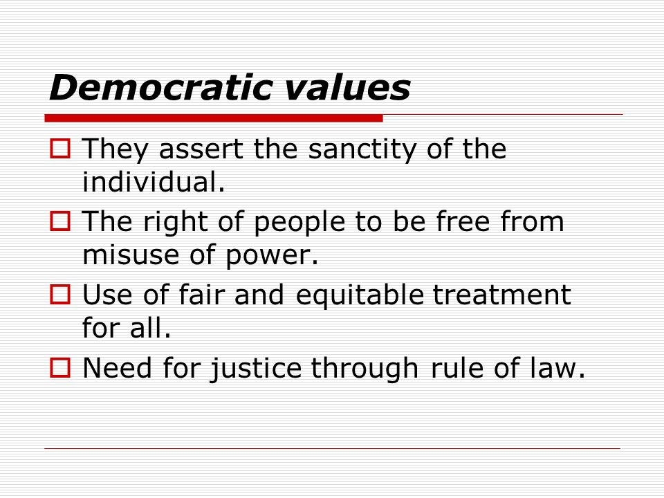 Democratic values They assert the sanctity of the individual.