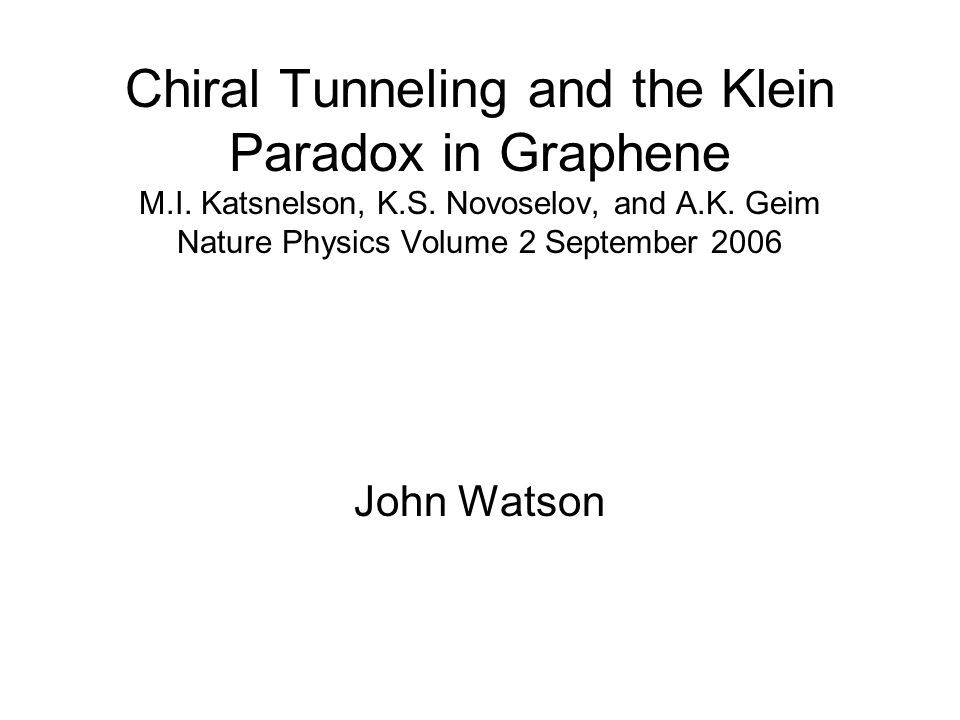 Chiral Tunneling and the Klein Paradox in Graphene M. I. Katsnelson, K