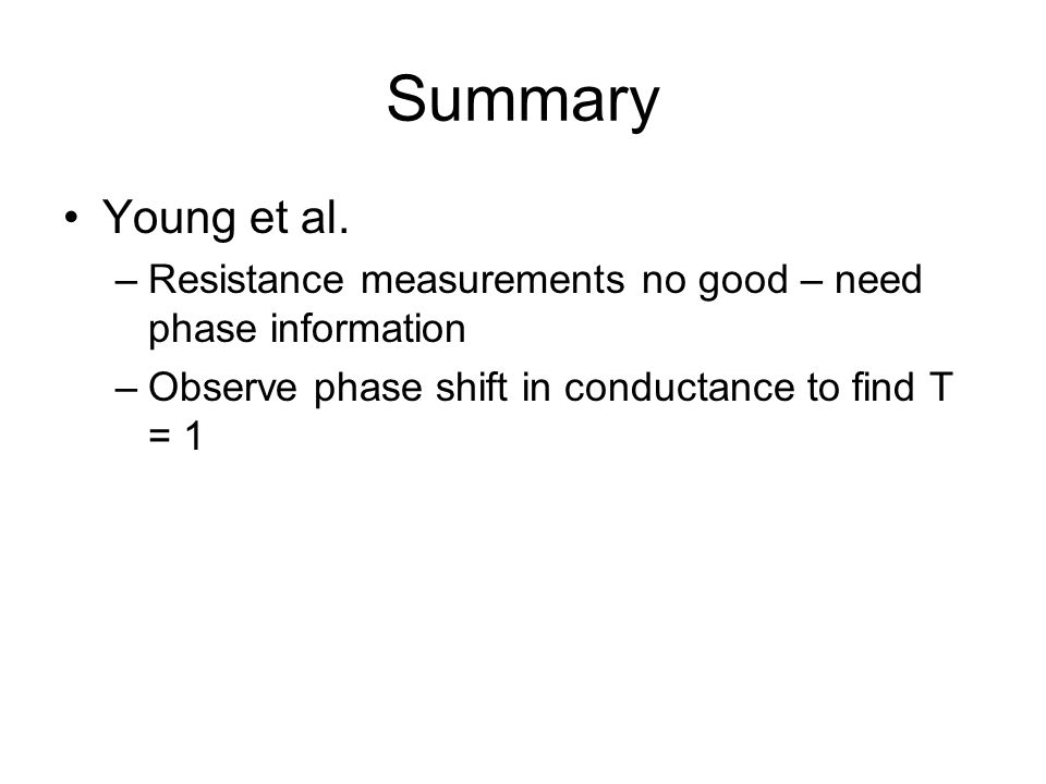 Summary Young et al. Resistance measurements no good – need phase information.
