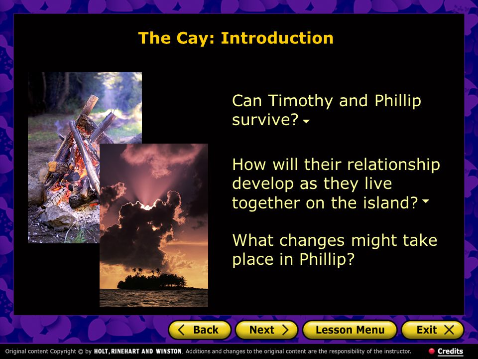 The Cay: Introduction Can Timothy and Phillip survive How will their relationship develop as they live together on the island