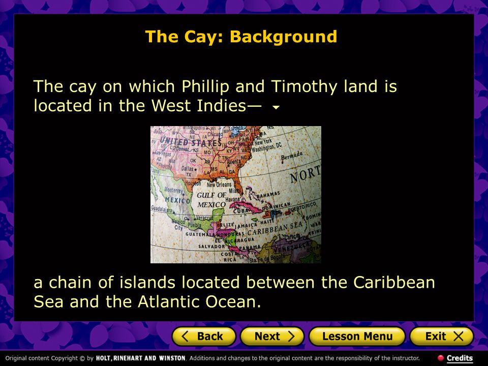 The Cay: Background The cay on which Phillip and Timothy land is located in the West Indies—
