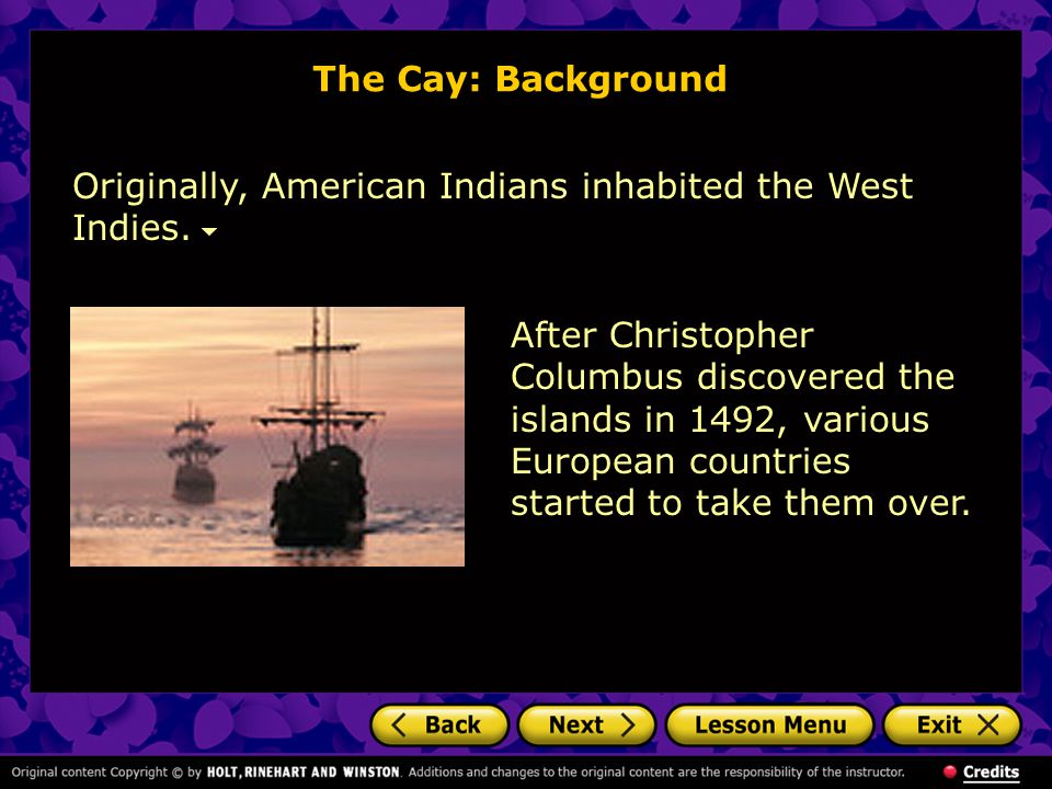 The Cay: Background Originally, American Indians inhabited the West Indies.