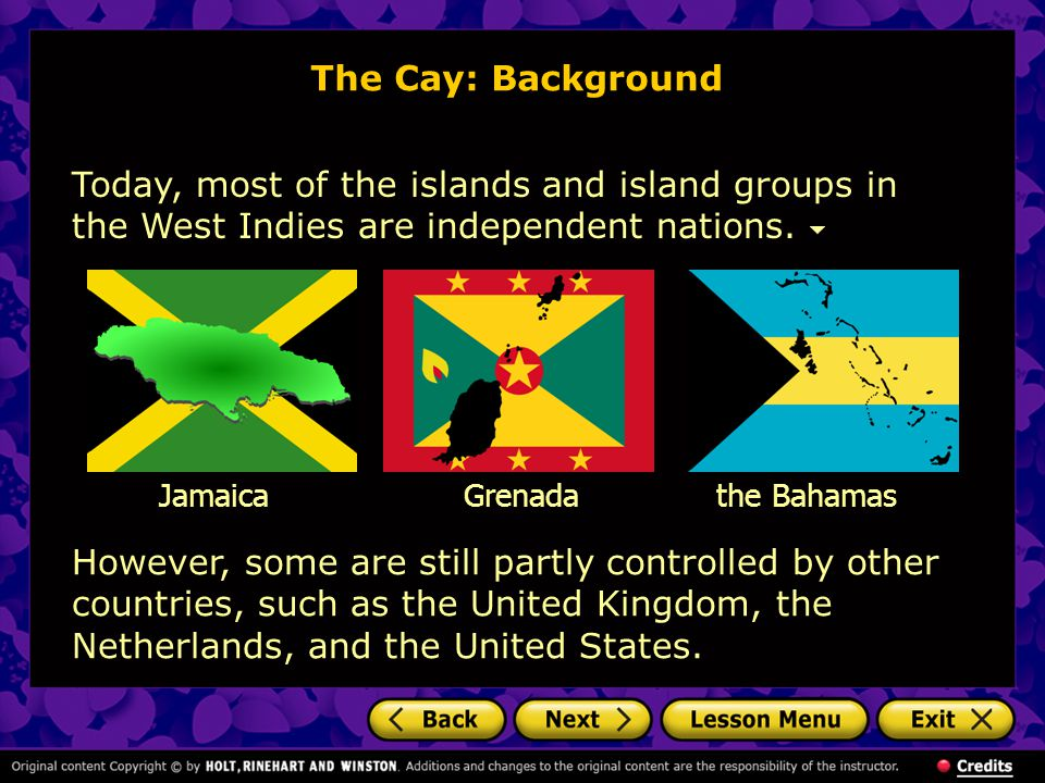 The Cay: Background Today, most of the islands and island groups in the West Indies are independent nations.