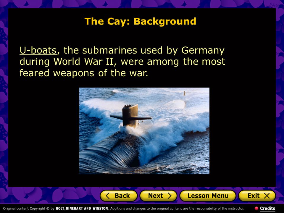 The Cay: Background U-boats, the submarines used by Germany during World War II, were among the most feared weapons of the war.