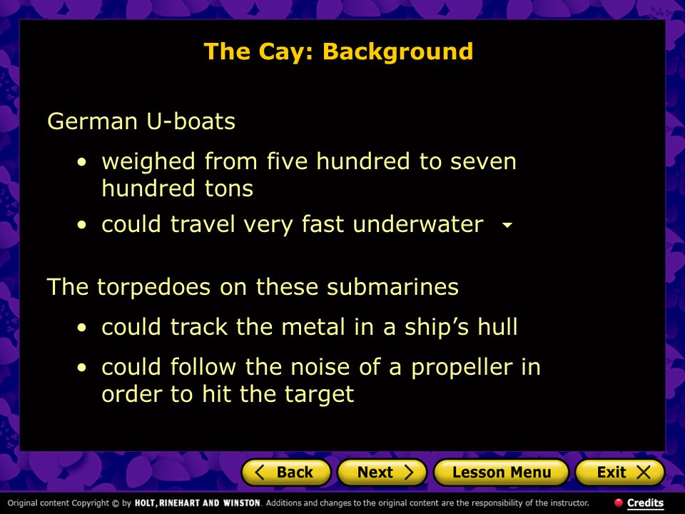 The Cay: Background German U-boats. weighed from five hundred to seven hundred tons. could travel very fast underwater.
