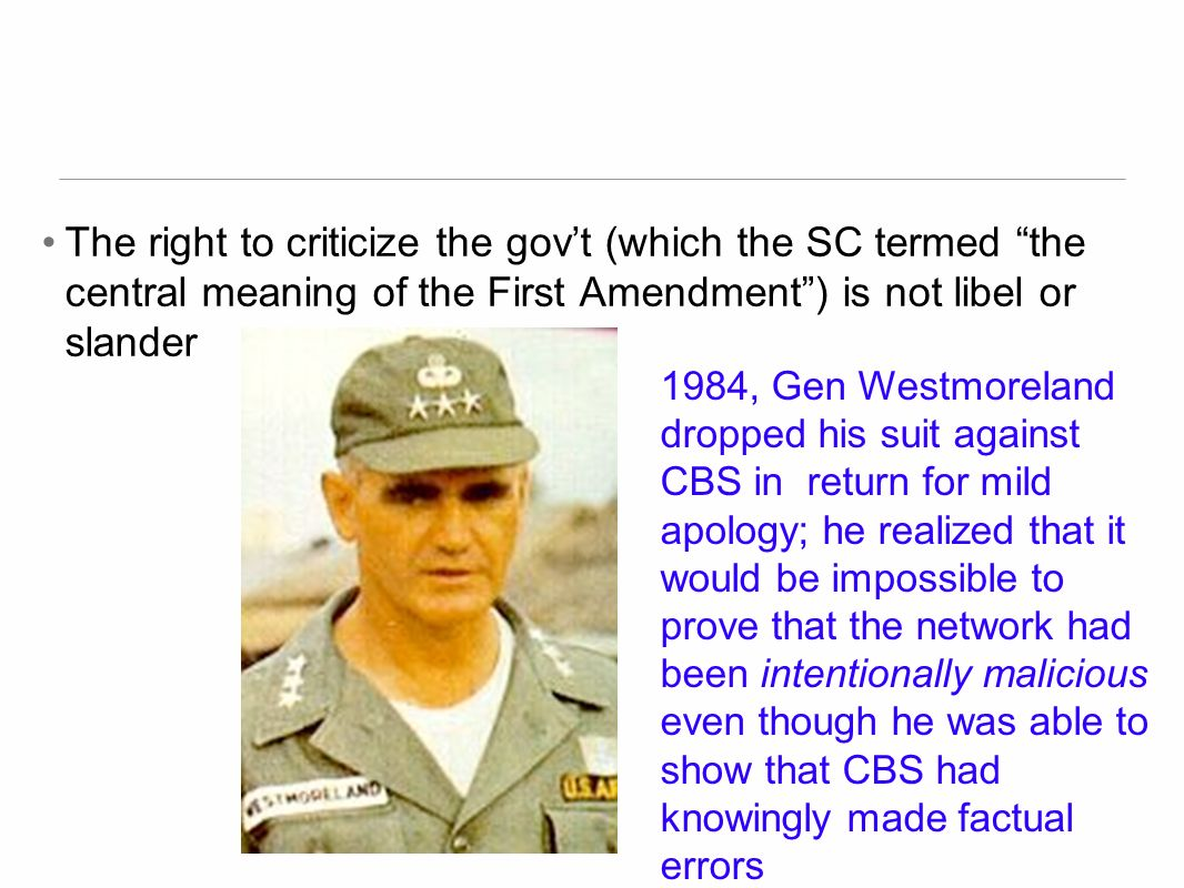 The right to criticize the gov't (which the SC termed the central meaning of the First Amendment ) is not libel or slander