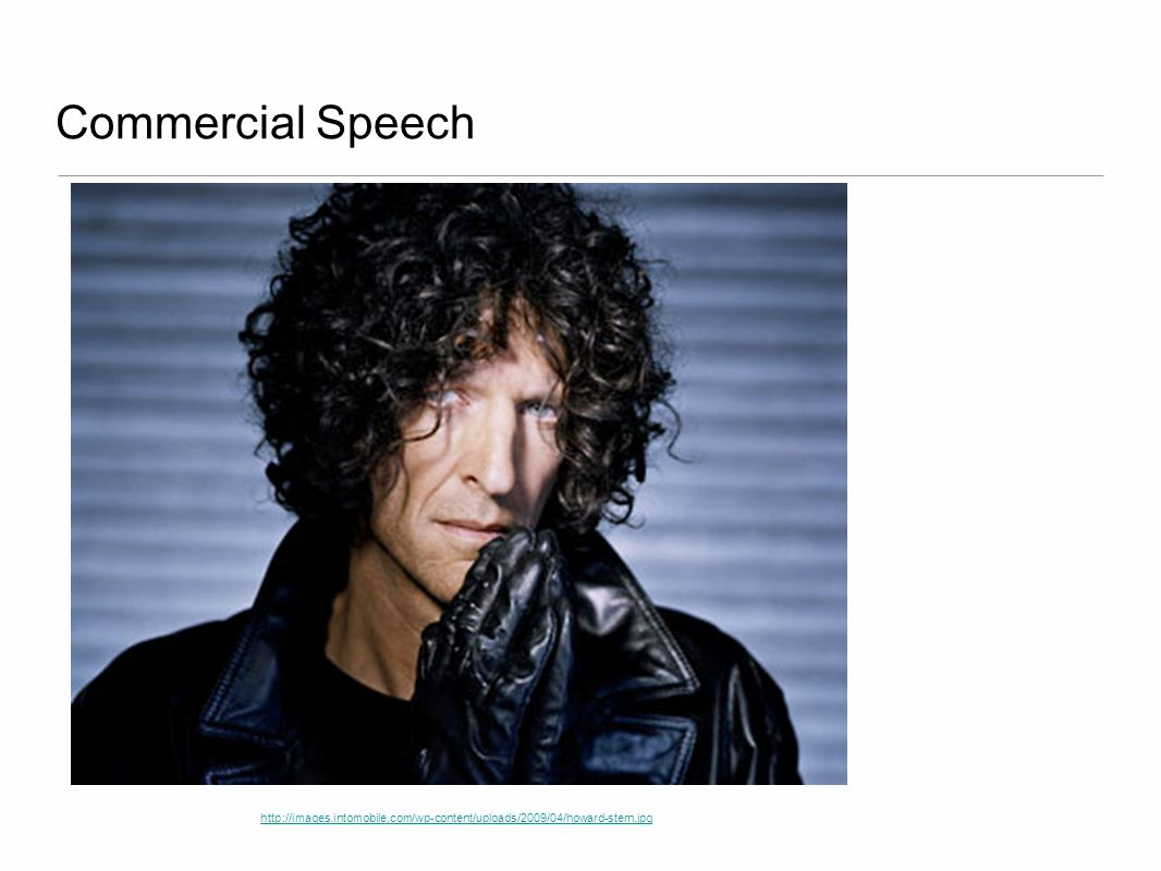 Commercial Speech http://images.intomobile.com/wp-content/uploads/2009/04/howard-stern.jpg