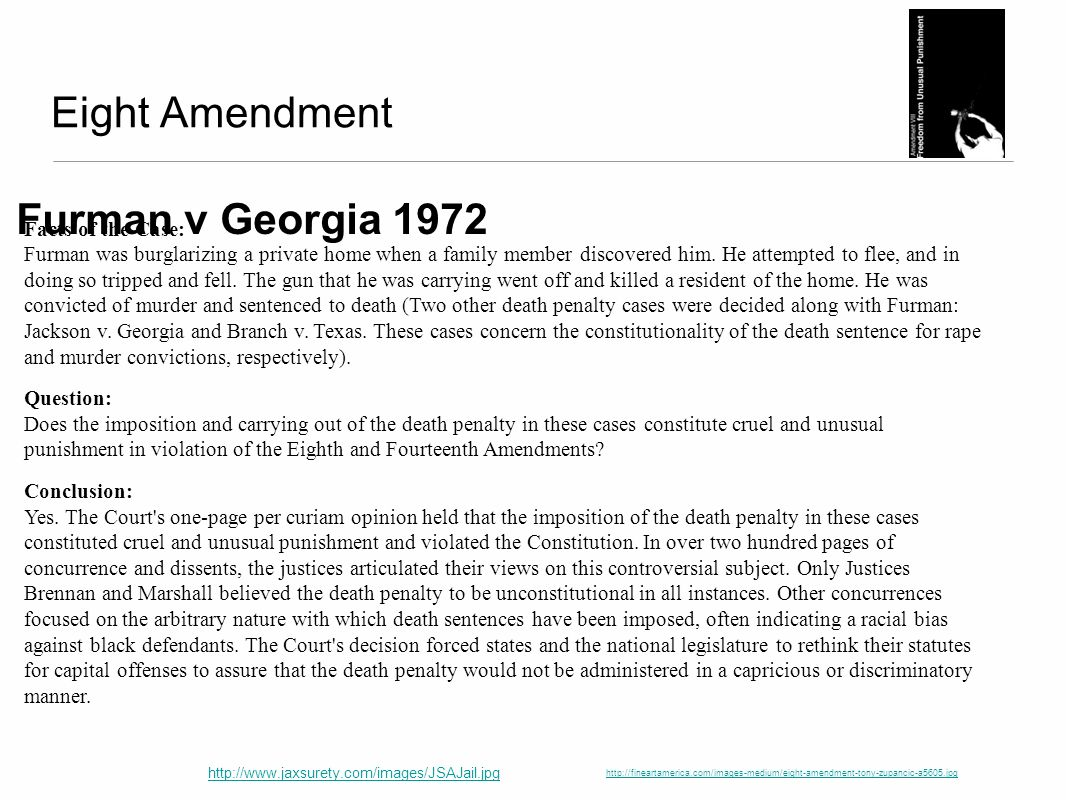 furman v georgia In furman v georgia (1972), the us supreme court held that the imposition of the death penalty in the case constituted cruel and unusual punishment in.